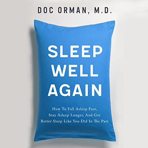 Sleep Well Again     How to Fall Asleep Fast, Stay Asleep Longer, and Get Better Sleep Like You Did in the Past              By:                                                                                                                                 Doc Orman M.D.                               Narrated by:                                                                                                                                 Dan Culhane                      Length: 1 hr and 3 mins     1 rating     Overall 3.0