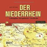Der Niederrhein: Schauplatz europäischer Geschichte - Leo Peters