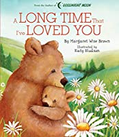 A Long Time that I've Loved You (Margaret Wise Brown Classics)