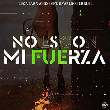 No Es Con Mi Fuerza (feat. Oswaldo Burruel)