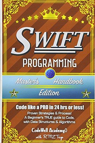 Swift: Programming, Master's Handbook; A TRUE Beginner's Guide! Problem Solving, Code, Data Science, Data Structures & Algorithms (Code like a PRO in ... engineering, r programming, iOS development)