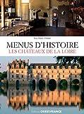 Menus d'histoire, les châteaux de la Loire - A la table des grands personnages au fil du temps