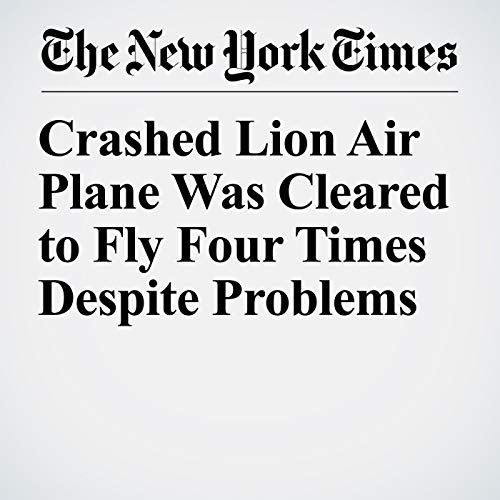 Crashed Lion Air Plane Was Cleared to Fly Four Times Despite Problems audiobook cover art