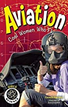 Aviation: Cool Women Who Fly (Girls in Science)