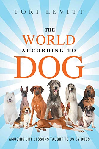 The World According to Dog: Amusing Life Lessons Taught To Us By Dogs