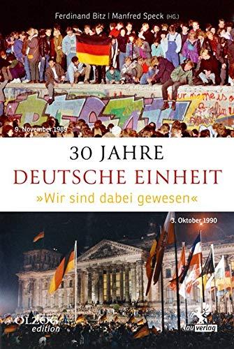 30 Jahre Deutsche Einheit: »Wir sind dabei gewesen«