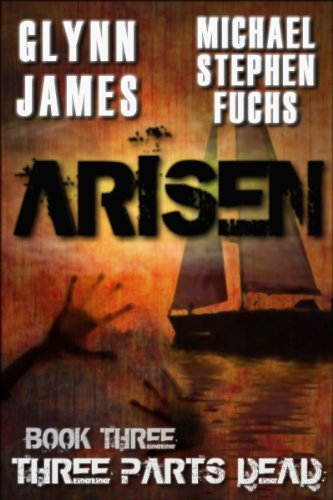 ARISEN, Book Three - Three Parts Dead by [Glynn James, Michael Stephen Fuchs]