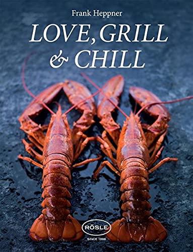 Love, Grill & Chill: Die Verbindung von natürlichen und gesunden Produkten sowie die Exotik Asiens sind die Grundsteine dieses Buches