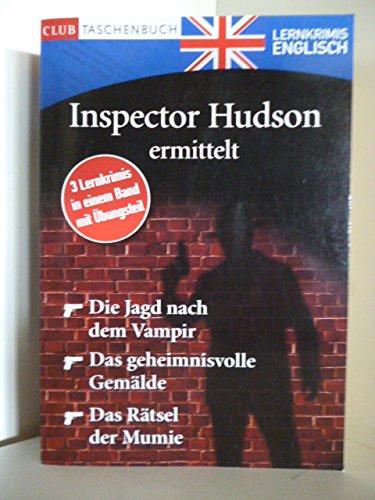 Inspektor Hudson ermittelt. Die Jagd nach dem Vampir. Das geheimnisvolle Gemälde. Das Rätsel der Mumie. Lernkrimis Englisch.