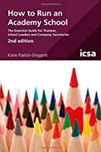 How to Run an Academy School: The Essential Guide for Trustees, School Leaders and Company Secretaries, 2nd edition by Katie Paxton-Doggett (2016-09-30)