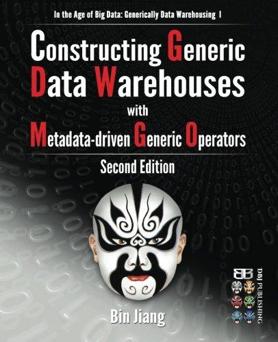 Constructing Generic Data Warehouses with Metadata-driven Generic Operators (In the Age of Big Data: Generically Data Warehousing, Band 1)