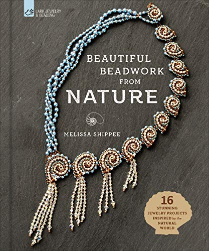 Compare Textbook Prices for Beautiful Beadwork from Nature: 16 Stunning Jewelry Projects Inspired by the Natural World  ISBN 9781454710776 by Shippee, Melissa