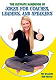The Ultimate Handbook of Jokes for Coaches, Leaders, and Speakers