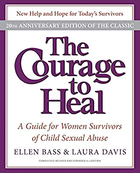 The Courage to Heal  A Guide for Women Survivors of Child Sexual Abuse 20th Anniversary Edition