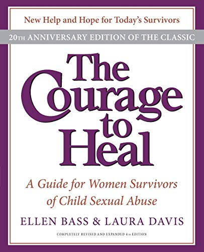 The Courage to Heal: A Guide for Women Survivors of Child Sexual Abuse, 20th Anniversary Edition