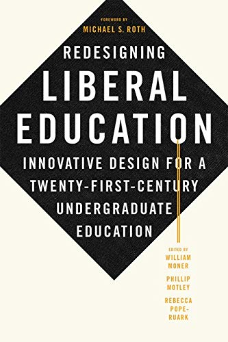 Compare Textbook Prices for Redesigning Liberal Education: Innovative Design for a Twenty-First-Century Undergraduate Education 6/0 Edition ISBN 9781421438214 by Moner, William,Motley, Phillip,Pope-Ruark, Rebecca,Roth, Michael S.