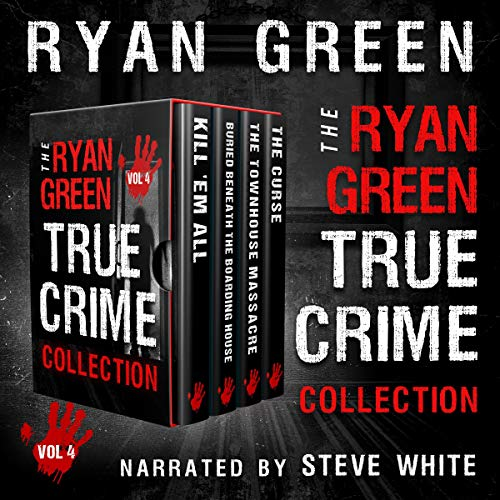 The Ryan Green True Crime Collection: Volume 4 Audiobook By Ryan Green cover art
