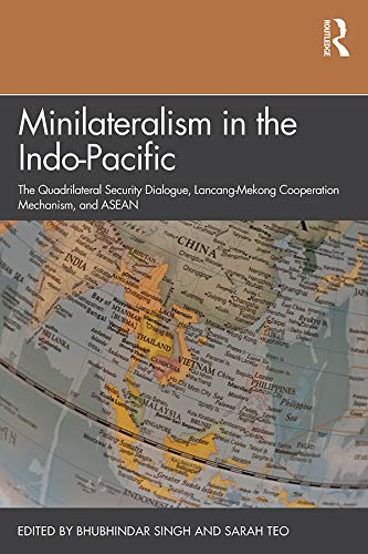 Minilateralism in the Indo-Pacific: The Quadrilateral Security Dialogue, Lancang-Mekong Cooperation Mechanism, and ASEAN (English Edition)