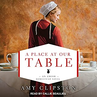 A Place at Our Table     Amish Homestead Series, Book 1              By:                                                                                                                                 Amy Clipston                               Narrated by:                                                                                                                                 Callie Beaulieu                      Length: 9 hrs and 25 mins     2 ratings     Overall 5.0