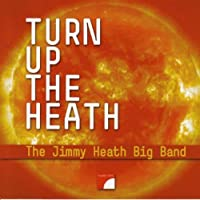 Turn up the Heath by The Jimmy Heath Big Band (2008-10-07)