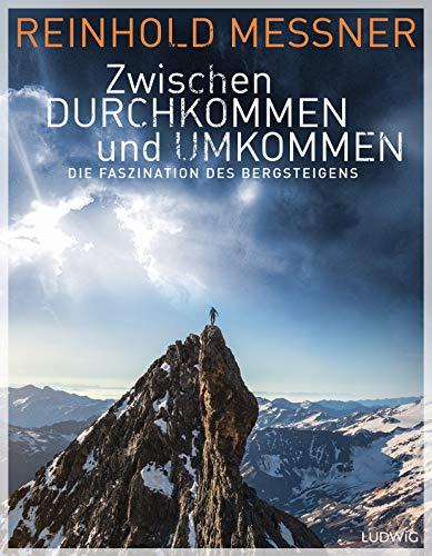 Zwischen Durchkommen und Umkommen: Die Faszination des Bergsteigens