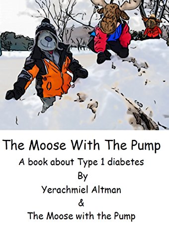 The Moose with the Pump: A book for children with type 1 diabetes (Type 1 diabetes for children) (English Edition)