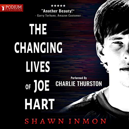 The Changing Lives of Joe Hart                   Written by:                                                                                                                                 Shawn Inmon                               Narrated by:                                                                                                                                 Charlie Thurston                      Length: 6 hrs and 31 mins     2 ratings     Overall 5.0