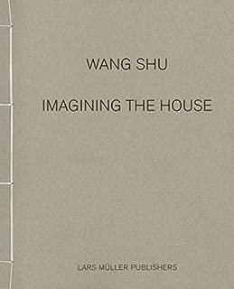 Wang Shu: Imagining the House