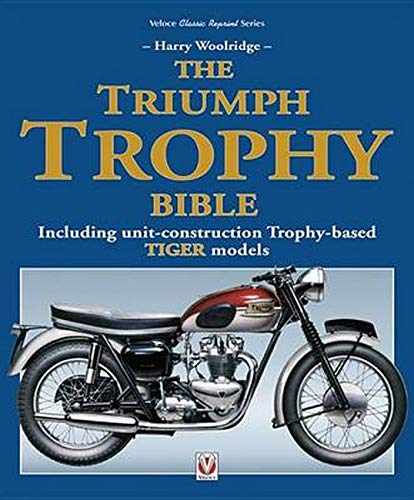 The Triumph Trophy Bible: Including unit-construction Trophy-based TIGER models (Classic Reprint)