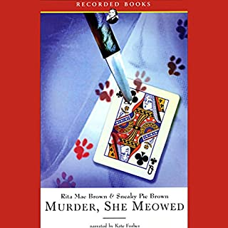 Murder She Meowed                   By:                                                                                                                                 Rita Mae Brown                               Narrated by:                                                                                                                                 Kate Forbes                      Length: 8 hrs and 9 mins     137 ratings     Overall 4.3