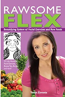 Rawsome Flex: Beautifying System of Facial Exercises and Raw Foods