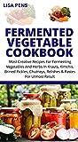 FERMENTED VEGETABLE COOKBOOK: Most Creative Recipes Fоr Fermenting Vegetables And Hеrbѕ Іn Krauts, K...