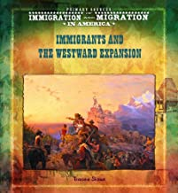 Immigrants and the Westward Expansion (Primary Sources of Immigration and Migration in America)
