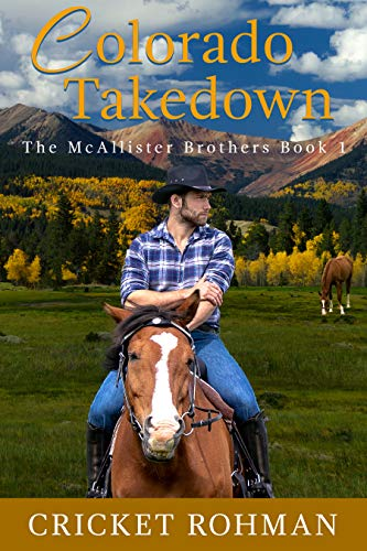 Colorado Takedown: A Romantic Western Adventure (The McAllister Brothers Book 1) by [Cricket Rohman]
