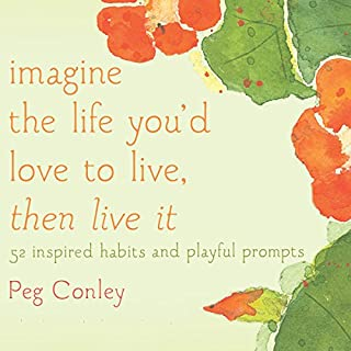 Imagine the Life You'd Love to Live, Then Live It     52 Inspired Habits and Playful Prompts              By:                                                                                                                                 Peg Conley,                                                                                        Maggie Oman Shannon                               Narrated by:                                                                                                                                 Jenifer Krist                      Length: 4 hrs and 34 mins     3 ratings     Overall 3.3