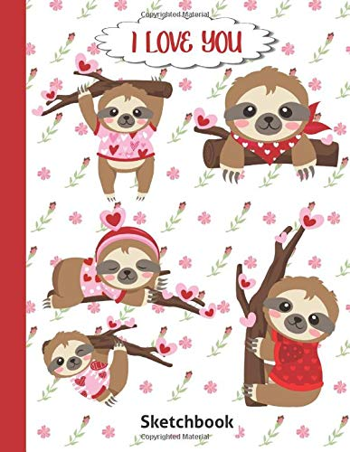 Valentine's Day For Kids: I Love You Sketchbook For Drawing - Best Cute Kawaii Graphics Children Sketch Book - Blank Doodling Pad Notebook For Girls & ... Ages 4 5 6 7 8 9 - Fun Sloths Cover 8.5'x 11'