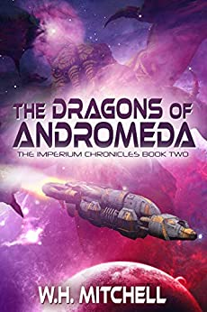 The Dragons of Andromeda (The Imperium Chronicles Book 2) by [W. H. Mitchell]