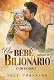 O HERDEIRO - Um bebê para o Bilionário: LIVRO ÚNICO