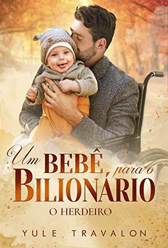 O HERDEIRO - Um bebê para o Bilionário: LIVRO ÚNICO (Portuguese Edition)
