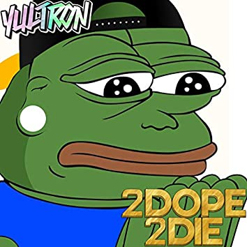 2 Dope 2 Die
