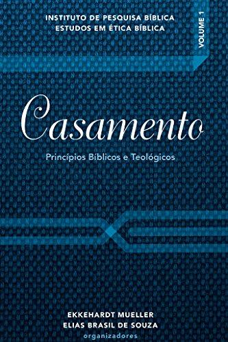 Casamento - Princípios Bíblicos e Teológicos (Portuguese Edition)
