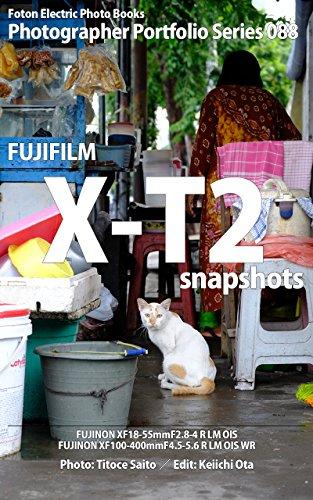Foton Electric Photo Books Photographer Portfolio Series 088 FUJIFILM X-T2 snapshots: FUJINON XF18-55mmF2.8-4 R LM OIS FUJINON XF100-400mmF4.5-5.6 R LM OIS WR (English Edition)