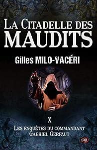 Les enquêtes du commandant Gabriel Gerfaut, tome 10 : La citadelle des maudits par Gilles Milo-Vacéri