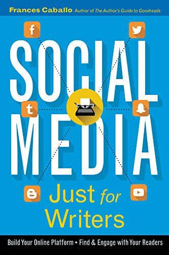 Social Media Just for Writers: How to Build Your Online Platform and Find and Engage with Your Readers (English Edition)
