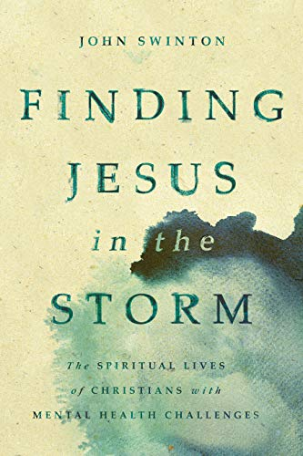 Finding Jesus in the Storm: The Spiritual Lives of Christians with Mental Health Challenges