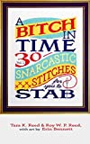 A Bitch in Time: 30 Snarcastic Stitches for You to Stab