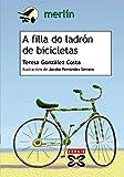 A filla do ladrón de bicicletas (INFANTIL E XUVENIL - MERLÍN E-book) (Galician Edition)