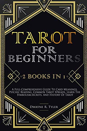 Tarot for Beginners: [2 books in 1] A Full-Comprehensive Guide To Card Meanings, Psychic Reading, Common Tarot Spreads. Learn the Symbolism, Secrets, and History Of Tarot.: 3 (The Tarot Reading Bible)
