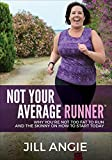 Not Your Average Runner: Why You're Not Too Fat to Run and the Skinny on How to Start Today