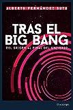 Tras el Big Bang: Del origen al final del Universo